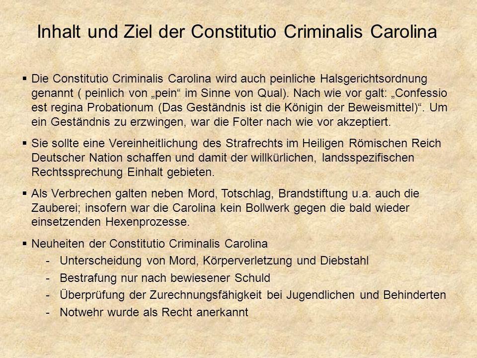 Inhalt und Ziel der Constitutio Criminalis Carolina Die Constitutio Criminalis Carolina wird auch peinliche Halsgerichtsordnung genannt ( peinlich von