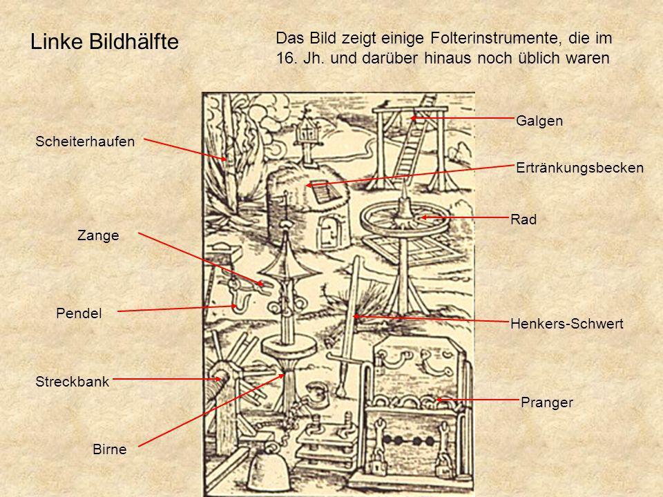Das Bild zeigt einige Folterinstrumente, die im 16. Jh. und darüber hinaus noch üblich waren Streckbank Galgen Henkers-Schwert Scheiterhaufen Pendel Z