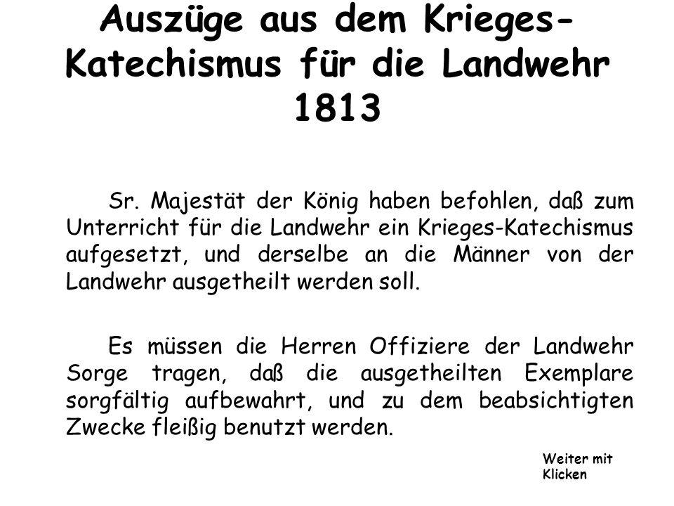 Auszüge aus dem Krieges- Katechismus für die Landwehr 1813 Sr. Majestät der König haben befohlen, daß zum Unterricht für die Landwehr ein Krieges-Kate