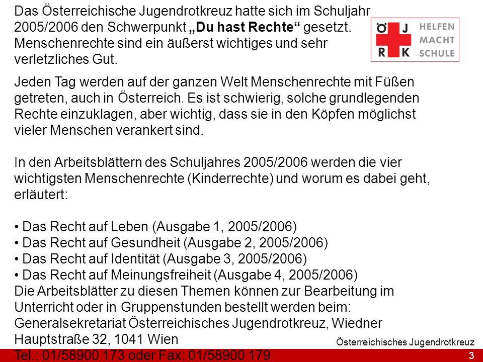3 Österreichisches Jugendrotkreuz Das Österreichische Jugendrotkreuz hatte sich im Schuljahr 2005/2006 den Schwerpunkt Du hast Rechte gesetzt. Mensche