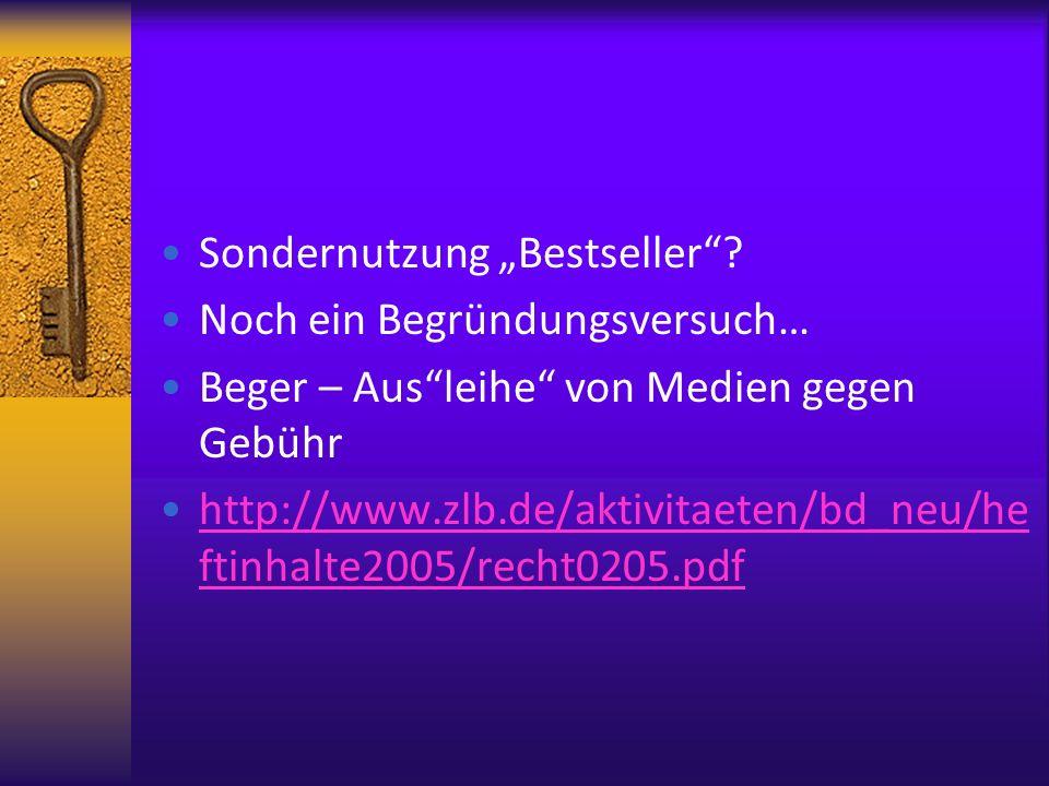 Sondernutzung Bestseller? Noch ein Begründungsversuch… Beger – Ausleihe von Medien gegen Gebühr http://www.zlb.de/aktivitaeten/bd_neu/he ftinhalte2005