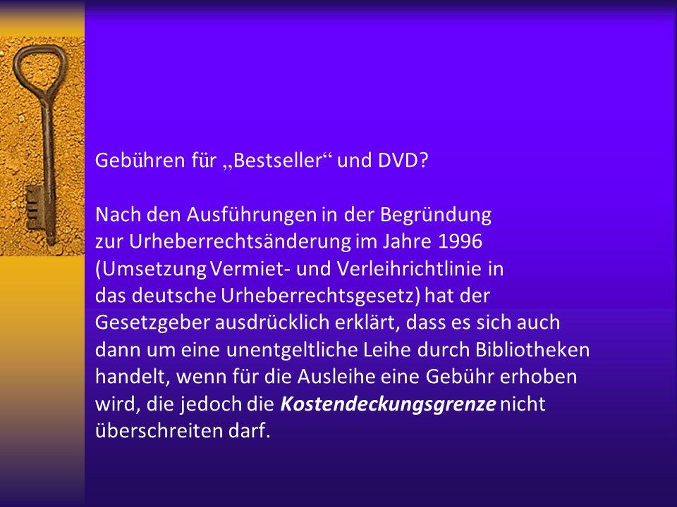 Geb ü hren f ü r Bestseller und DVD? Nach den Ausführungen in der Begründung zur Urheberrechtsänderung im Jahre 1996 (Umsetzung Vermiet- und Verleihri