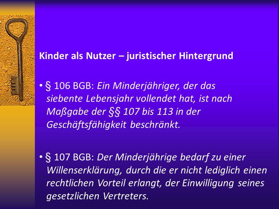 Kinder als Nutzer – juristischer Hintergrund Merke: Die Wirksamkeit von Willenserkl ä rungen h ä ngt von der Einwilligung bzw.