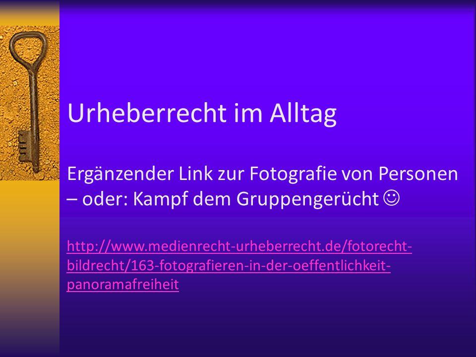 Urheberrecht im Alltag Ergänzender Link zur Fotografie von Personen – oder: Kampf dem Gruppengerücht http://www.medienrecht-urheberrecht.de/fotorecht-