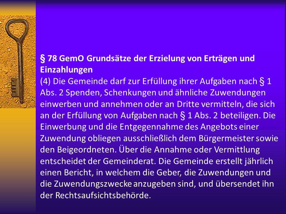 § 78 GemO Grundsätze der Erzielung von Erträgen und Einzahlungen (4) Die Gemeinde darf zur Erfüllung ihrer Aufgaben nach § 1 Abs. 2 Spenden, Schenkung