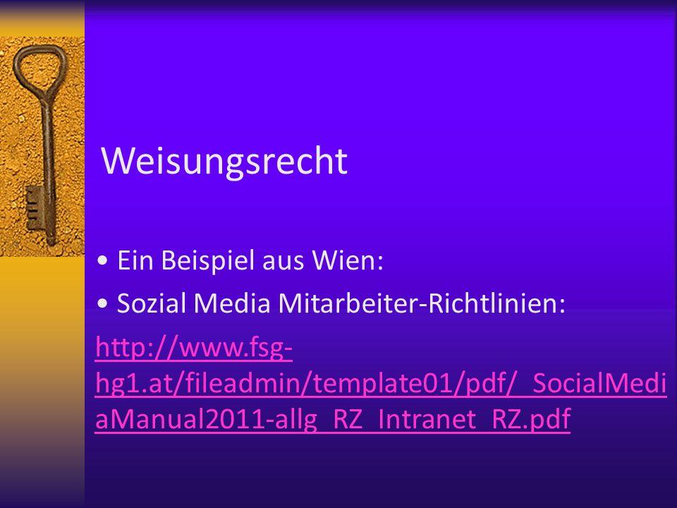 Weisungsrecht Ein Beispiel aus Wien: Sozial Media Mitarbeiter-Richtlinien: http://www.fsg- hg1.at/fileadmin/template01/pdf/_SocialMedi aManual2011-all