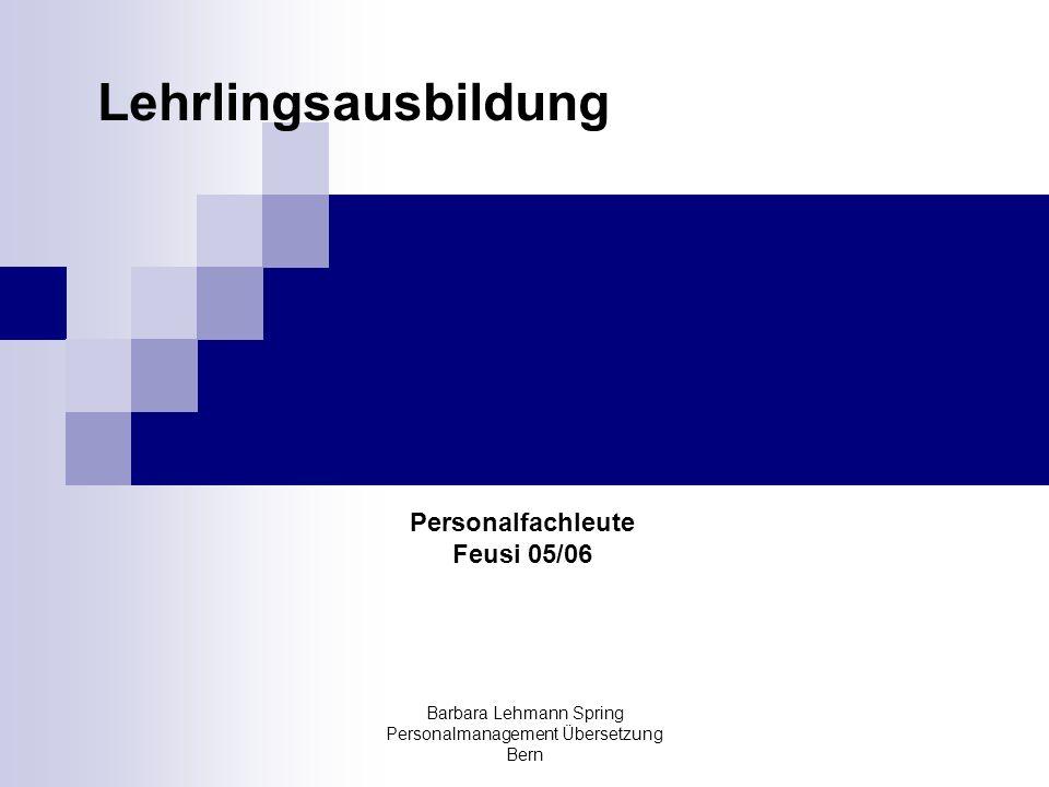 Barbara Lehmann Spring Personalmanagement Übersetzung Bern Themen 22.12.06 Das schweizerische Berufsbildungssystem Die Partner der Berufsbildung Betriebliche Voraussetzungen und Anforderungen für die Ausbildungsbewilligung