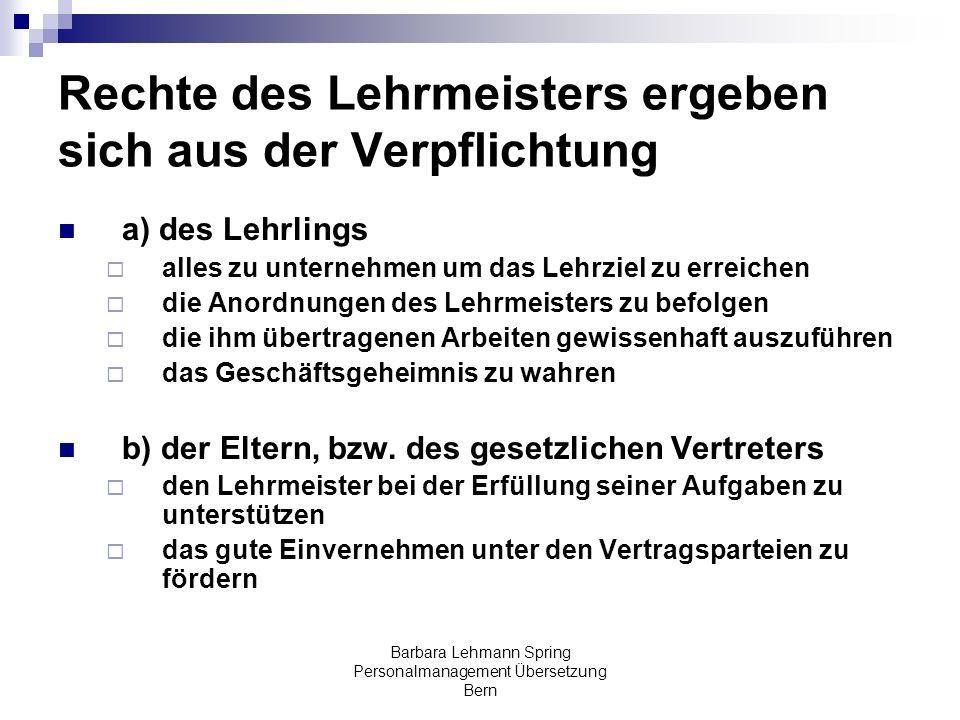 Barbara Lehmann Spring Personalmanagement Übersetzung Bern Rechte des Lehrmeisters ergeben sich aus der Verpflichtung a) des Lehrlings alles zu untern