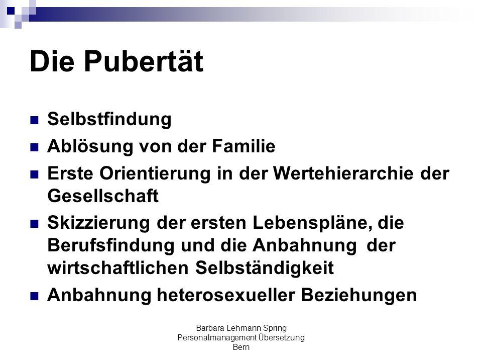 Barbara Lehmann Spring Personalmanagement Übersetzung Bern Die Pubertät Selbstfindung Ablösung von der Familie Erste Orientierung in der Wertehierarch