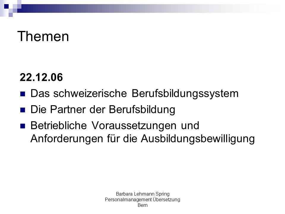 Barbara Lehmann Spring Personalmanagement Übersetzung Bern Themen 22.12.06 Das schweizerische Berufsbildungssystem Die Partner der Berufsbildung Betri
