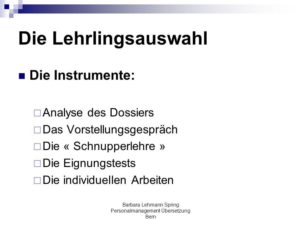 Barbara Lehmann Spring Personalmanagement Übersetzung Bern Die Instrumente: Analyse des Dossiers Das Vorstellungsgespräch Die « Schnupperlehre » Die E