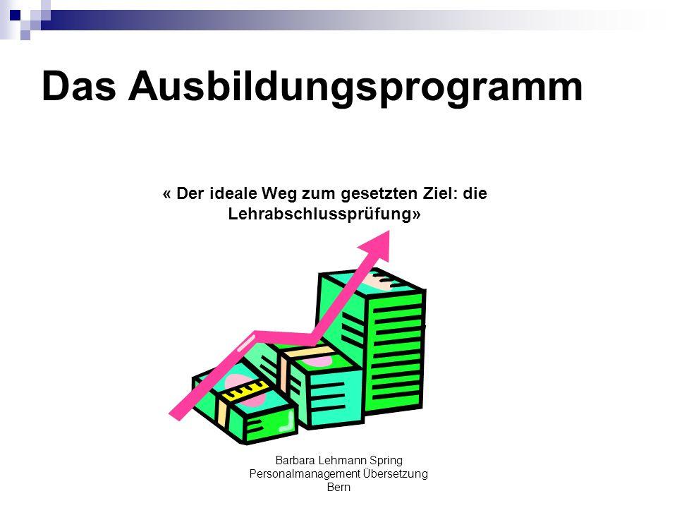 Barbara Lehmann Spring Personalmanagement Übersetzung Bern Das Ausbildungsprogramm « Der ideale Weg zum gesetzten Ziel: die Lehrabschlussprüfung»