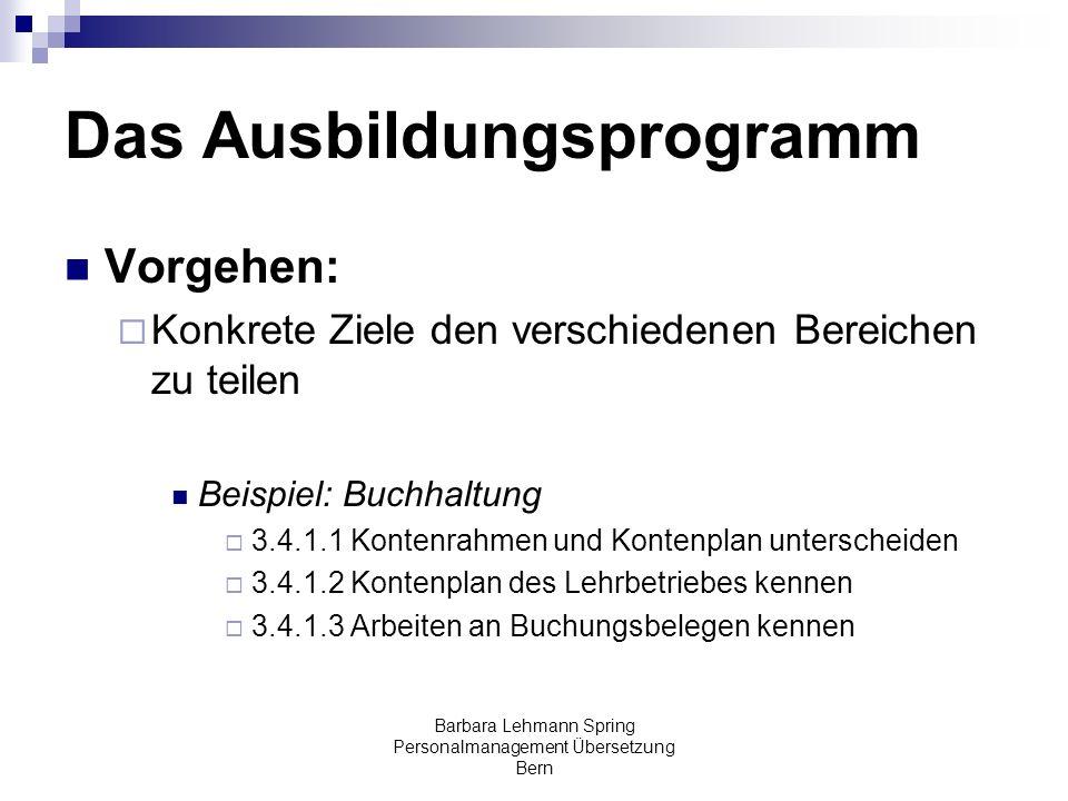 Barbara Lehmann Spring Personalmanagement Übersetzung Bern Das Ausbildungsprogramm Vorgehen: Konkrete Ziele den verschiedenen Bereichen zu teilen Beis