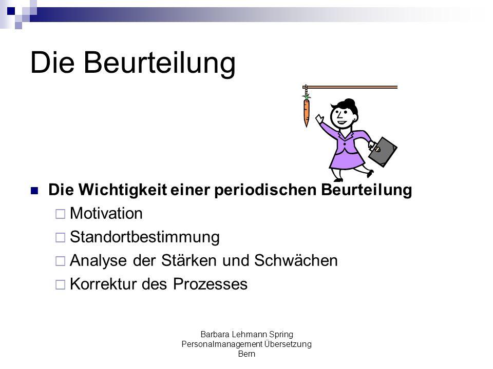 Barbara Lehmann Spring Personalmanagement Übersetzung Bern Die Beurteilung Die Wichtigkeit einer periodischen Beurteilung Motivation Standortbestimmun
