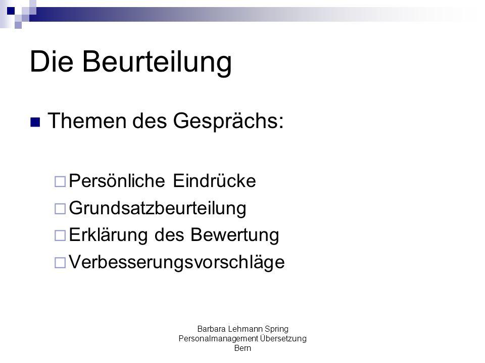 Barbara Lehmann Spring Personalmanagement Übersetzung Bern Die Beurteilung Themen des Gesprächs: Persönliche Eindrücke Grundsatzbeurteilung Erklärung