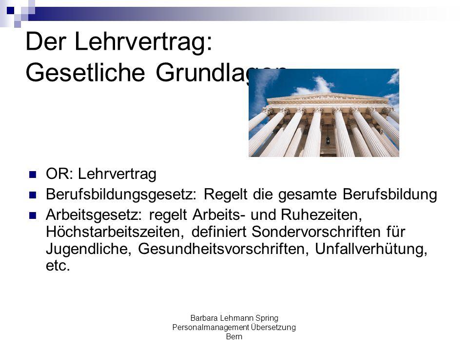 Barbara Lehmann Spring Personalmanagement Übersetzung Bern Der Lehrvertrag: Gesetliche Grundlagen OR: Lehrvertrag Berufsbildungsgesetz: Regelt die ges