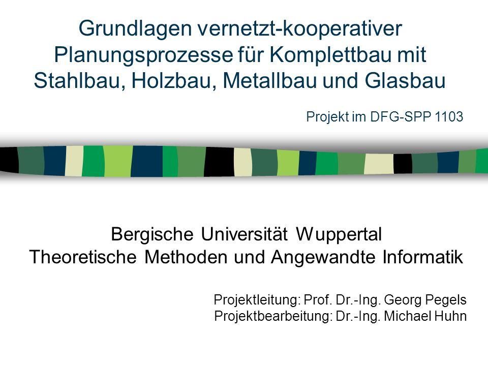 Grundlagen vernetzt-kooperativer Planungsprozesse für Komplettbau mit Stahlbau, Holzbau, Metallbau und Glasbau Bergische Universität Wuppertal Theoret