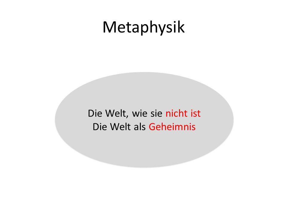 Metaphysik Die Welt, wie sie nicht ist Die Welt als Geheimnis
