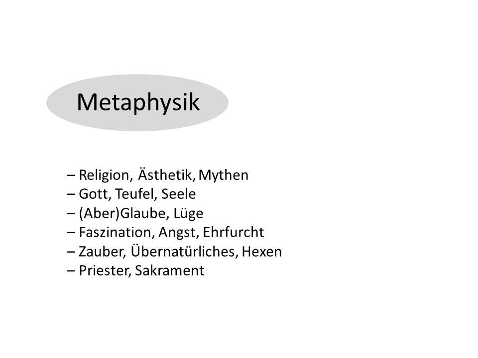 Metaphysik – Religion, Ästhetik, Mythen – Gott, Teufel, Seele – (Aber)Glaube, Lüge – Faszination, Angst, Ehrfurcht – Zauber, Übernatürliches, Hexen – Priester, Sakrament