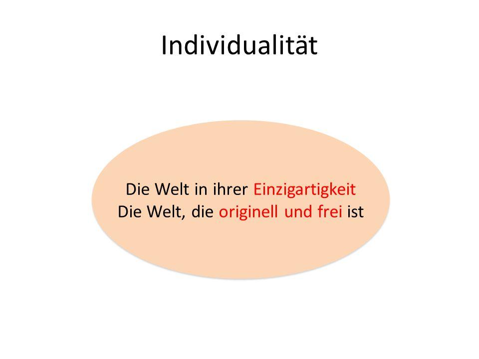 Individualität Die Welt in ihrer Einzigartigkeit Die Welt, die originell und frei ist