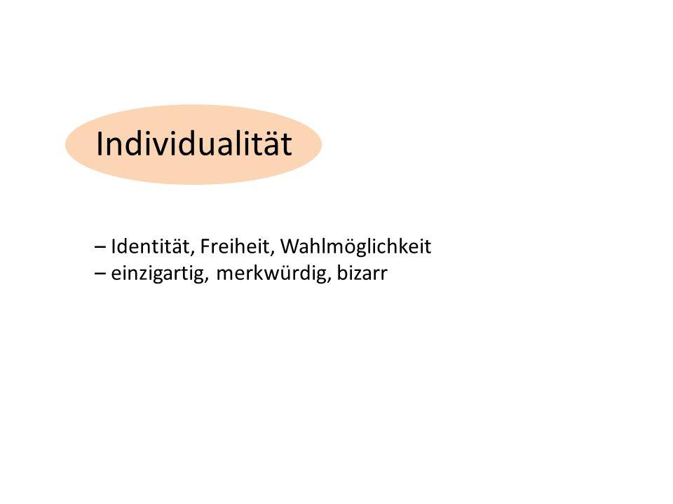 Individualität – Identität, Freiheit, Wahlmöglichkeit – einzigartig, merkwürdig, bizarr