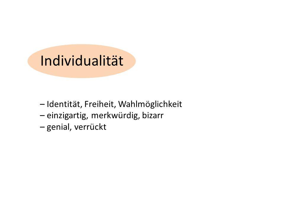 Individualität – Identität, Freiheit, Wahlmöglichkeit – einzigartig, merkwürdig, bizarr – genial, verrückt