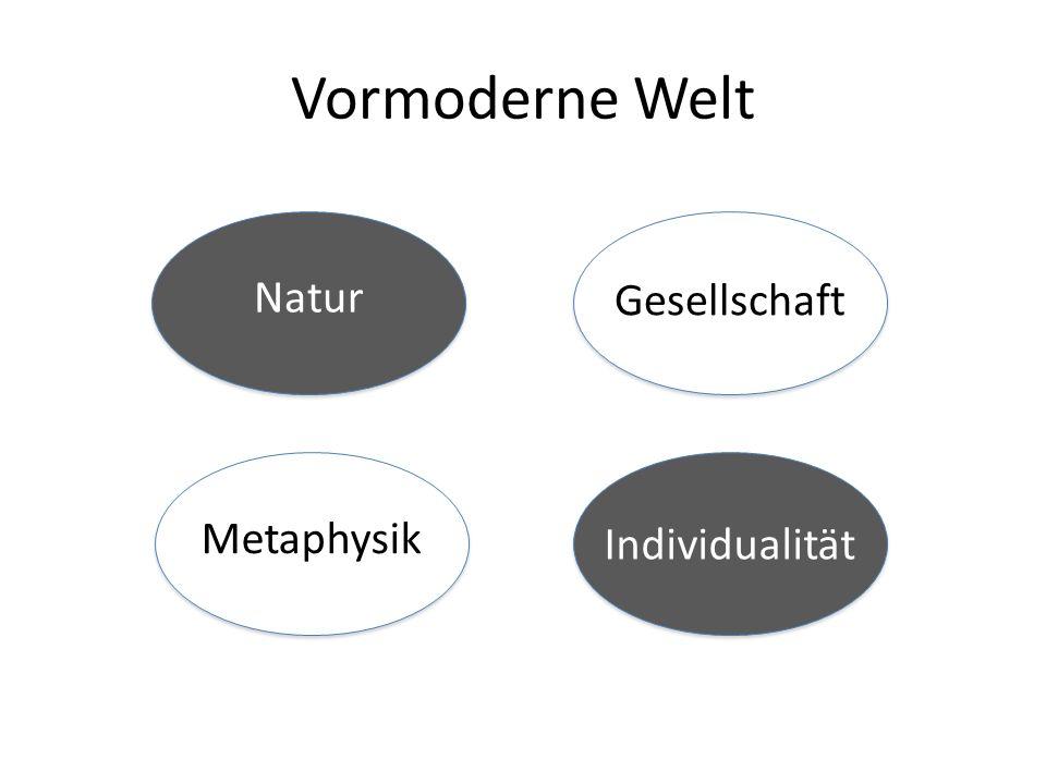 Vormoderne Welt Natur Gesellschaft Metaphysik Individualität