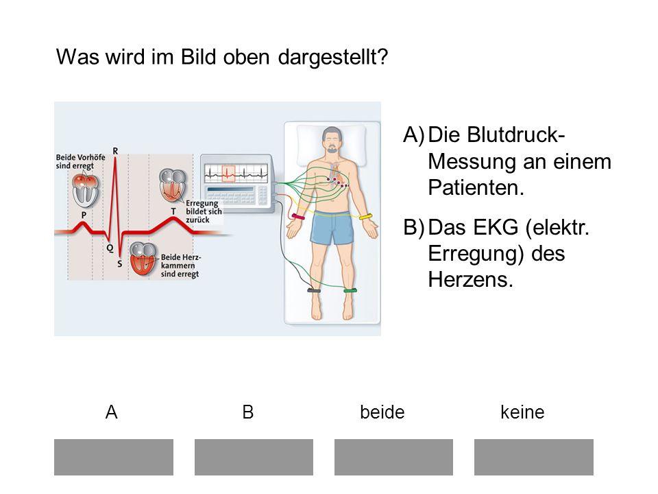 Was wird im Bild oben dargestellt.A B beide keine A)Die Blutdruck- Messung an einem Patienten.