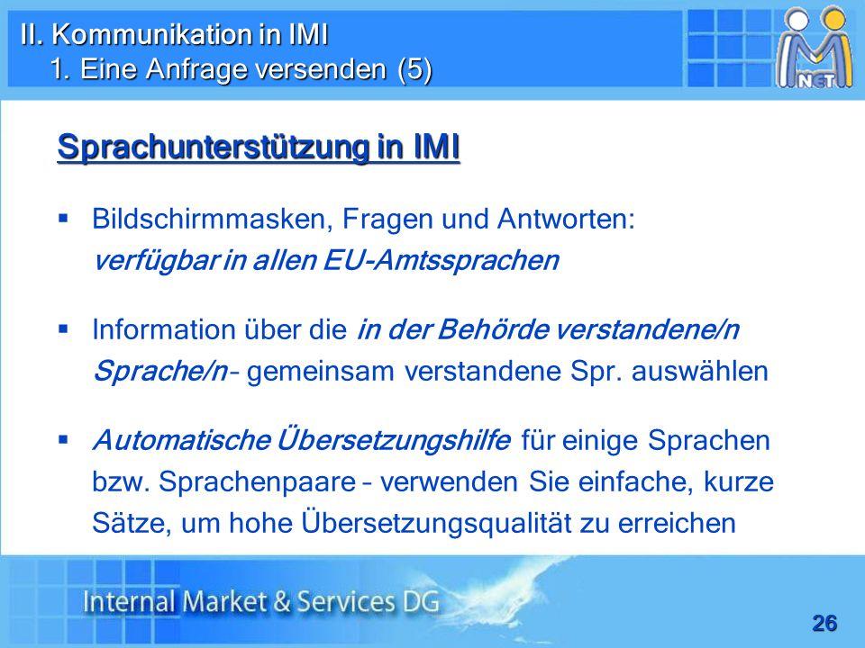 26 Sprachunterstützung in IMI Bildschirmmasken, Fragen und Antworten: verfügbar in allen EU-Amtssprachen Information über die in der Behörde verstandene/n Sprache/n – gemeinsam verstandene Spr.