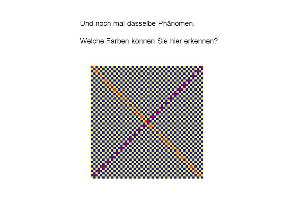 Und noch mal dasselbe Phänomen. Welche Farben können Sie hier erkennen?