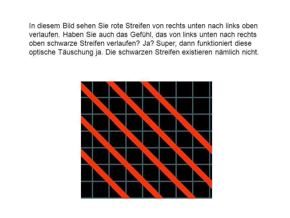 In diesem Bild sehen Sie rote Streifen von rechts unten nach links oben verlaufen. Haben Sie auch das Gefühl, das von links unten nach rechts oben sch
