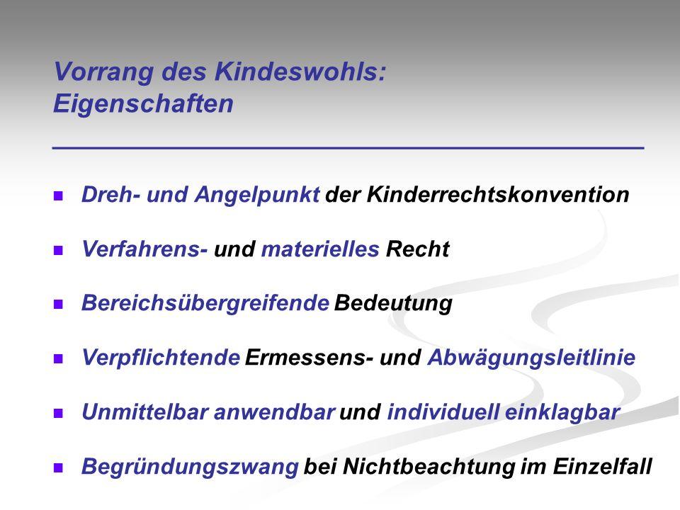 Vorrang des Kindeswohls: Eigenschaften ________________________________________ Dreh- und Angelpunkt der Kinderrechtskonvention Verfahrens- und materi