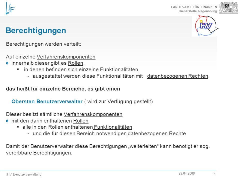 LANDESAMT FÜR FINANZEN Dienststelle Regensburg IHV Benutzerverwaltung 29.04.2009 2 Berechtigungen Berechtigungen werden verteilt: Auf einzelne Verfahr