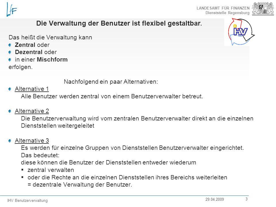 LANDESAMT FÜR FINANZEN Dienststelle Regensburg IHV Benutzerverwaltung 29.04.2009 3 Die Verwaltung der Benutzer ist flexibel gestaltbar. Das heißt die