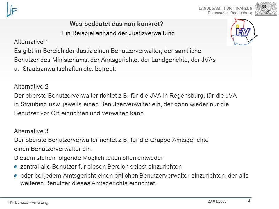 LANDESAMT FÜR FINANZEN Dienststelle Regensburg IHV Benutzerverwaltung 29.04.2009 4 Was bedeutet das nun konkret? Ein Beispiel anhand der Justizverwalt