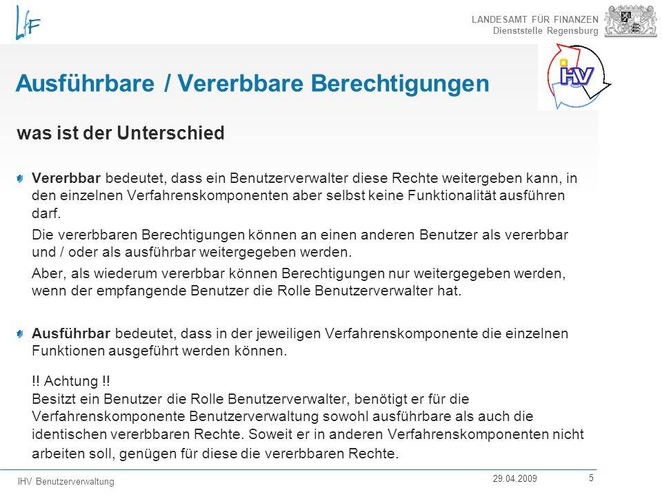 LANDESAMT FÜR FINANZEN Dienststelle Regensburg IHV Benutzerverwaltung 29.04.2009 5 Ausführbare / Vererbbare Berechtigungen was ist der Unterschied Ver