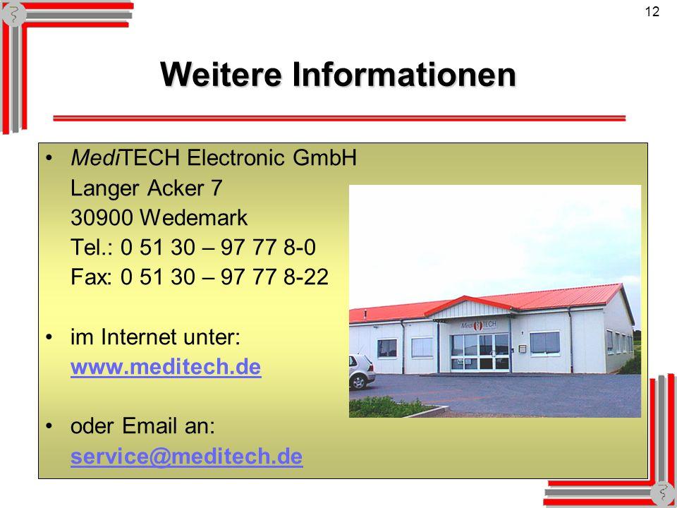 12 Weitere Informationen MediTECH Electronic GmbH Langer Acker 7 30900 Wedemark Tel.: 0 51 30 – 97 77 8-0 Fax: 0 51 30 – 97 77 8-22 im Internet unter: