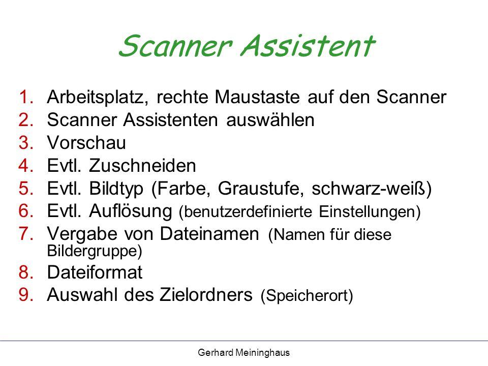 Gerhard Meininghaus Scanner Assistent 1.Arbeitsplatz, rechte Maustaste auf den Scanner 2.Scanner Assistenten auswählen 3.Vorschau 4.Evtl.
