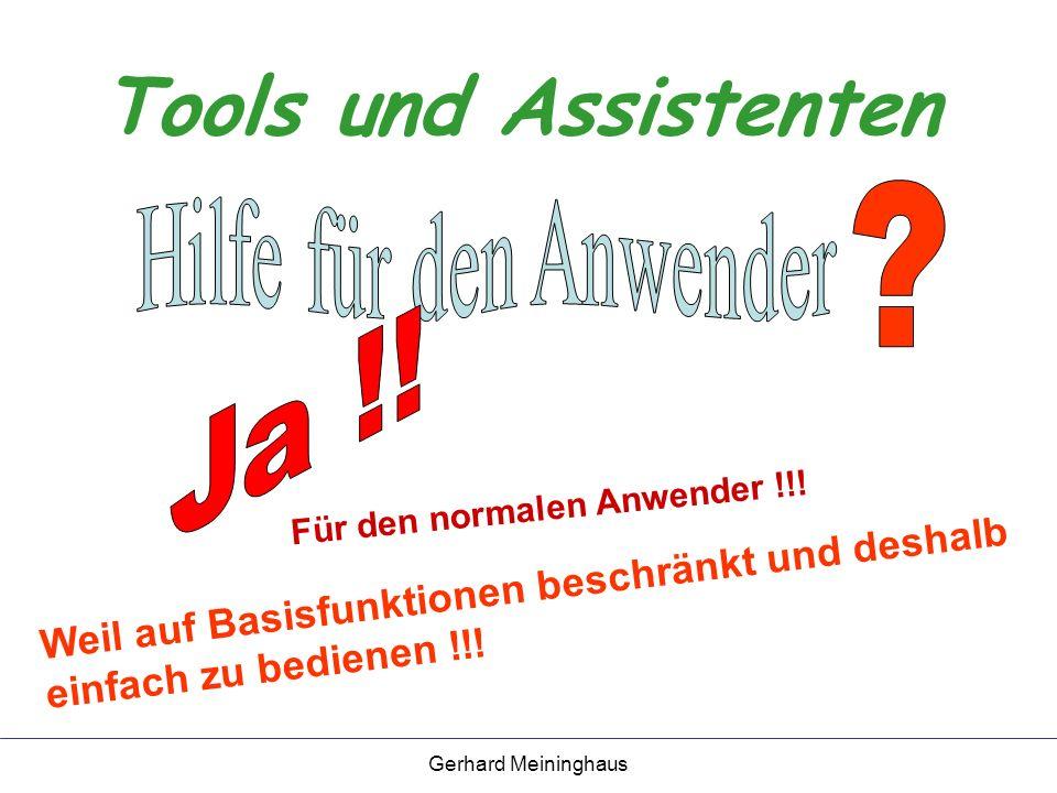 Gerhard Meininghaus Tools und Assistenten Weil auf Basisfunktionen beschränkt und deshalb einfach zu bedienen !!.