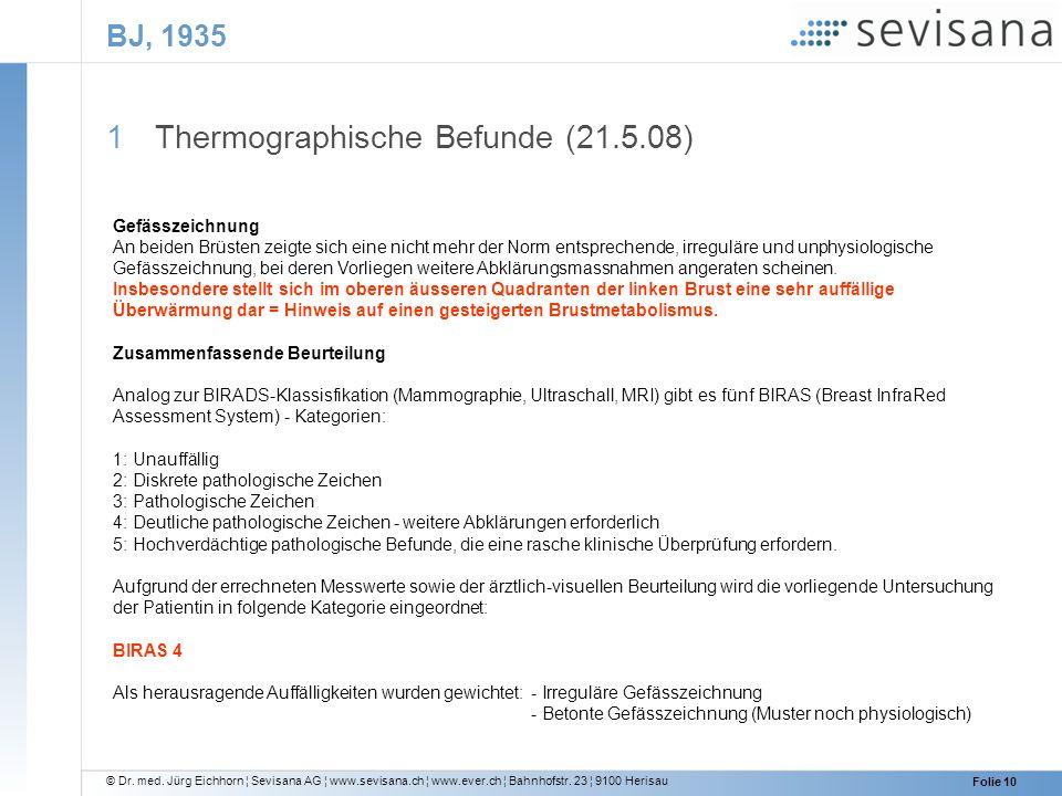 © Dr. med. Jürg Eichhorn ¦ Sevisana AG ¦ www.sevisana.ch ¦ www.ever.ch ¦ Bahnhofstr. 23 ¦ 9100 Herisau Folie 10 BJ, 1935 1 Thermographische Befunde (2