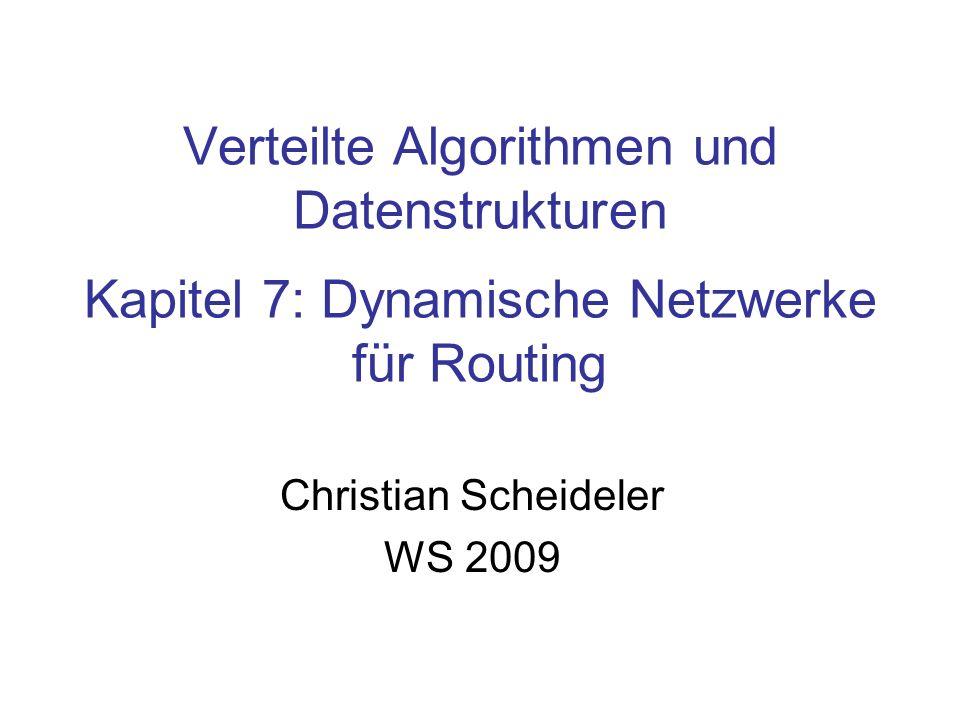 Verteilte Algorithmen und Datenstrukturen Kapitel 7: Dynamische Netzwerke für Routing Christian Scheideler WS 2009