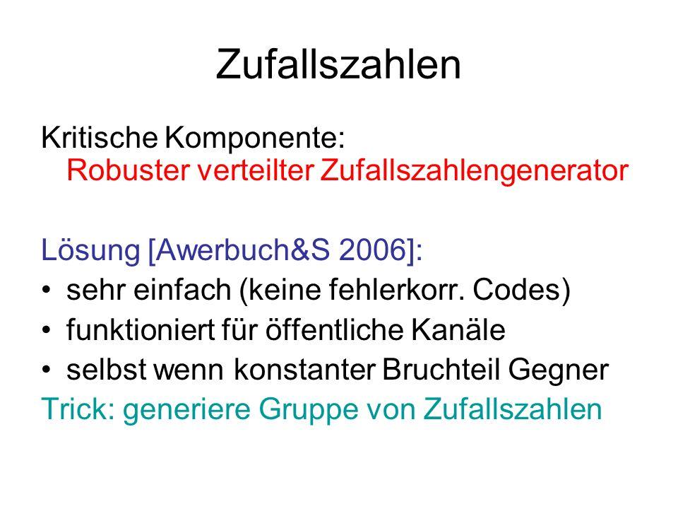 Zufallszahlen Kritische Komponente: Robuster verteilter Zufallszahlengenerator Lösung [Awerbuch&S 2006]: sehr einfach (keine fehlerkorr. Codes) funkti
