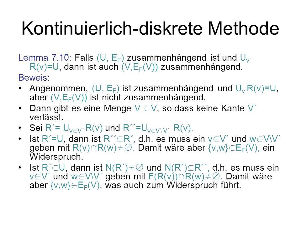 Kontinuierlich-diskrete Methode Lemma 7.10: Falls (U, E F ) zusammenhängend ist und U v R(v)=U, dann ist auch (V,E F (V)) zusammenhängend. Beweis: Ang