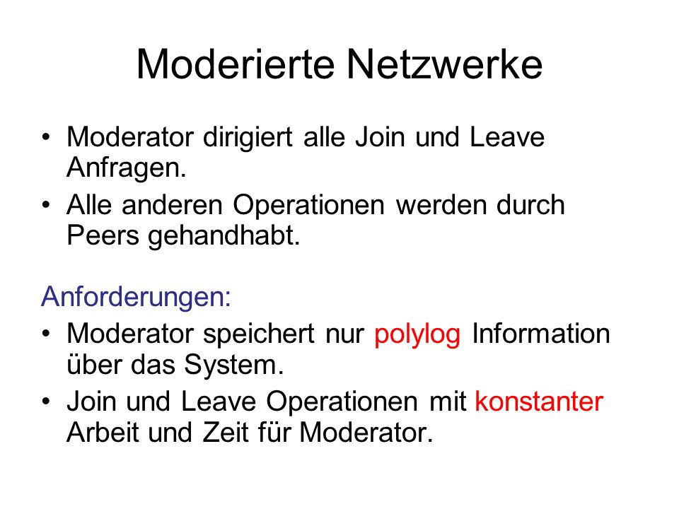 Moderierte Netzwerke Moderator dirigiert alle Join und Leave Anfragen. Alle anderen Operationen werden durch Peers gehandhabt. Anforderungen: Moderato