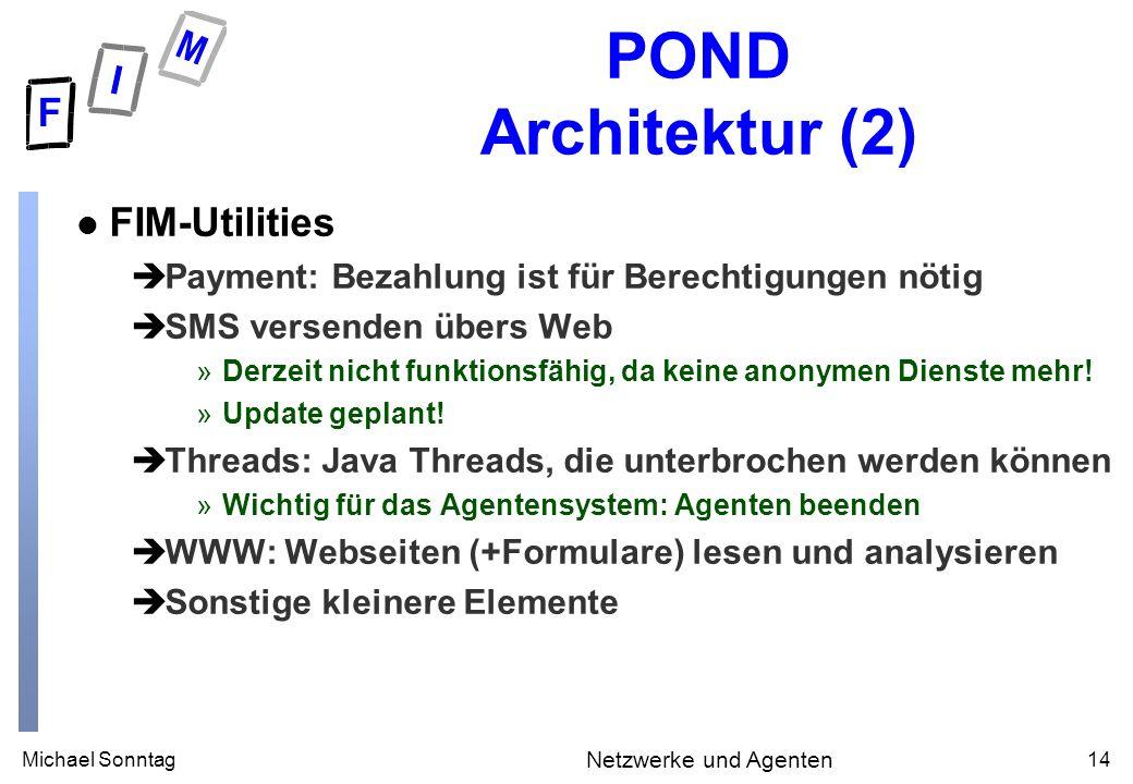 Michael Sonntag14 Netzwerke und Agenten POND Architektur (2) l FIM-Utilities èPayment: Bezahlung ist für Berechtigungen nötig èSMS versenden übers Web »Derzeit nicht funktionsfähig, da keine anonymen Dienste mehr.