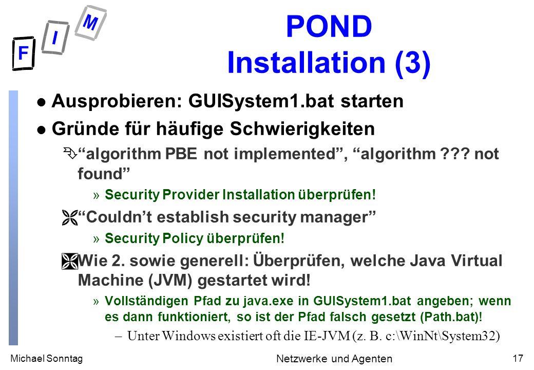 Michael Sonntag17 Netzwerke und Agenten POND Installation (3) l Ausprobieren: GUISystem1.bat starten l Gründe für häufige Schwierigkeiten Êalgorithm PBE not implemented, algorithm .