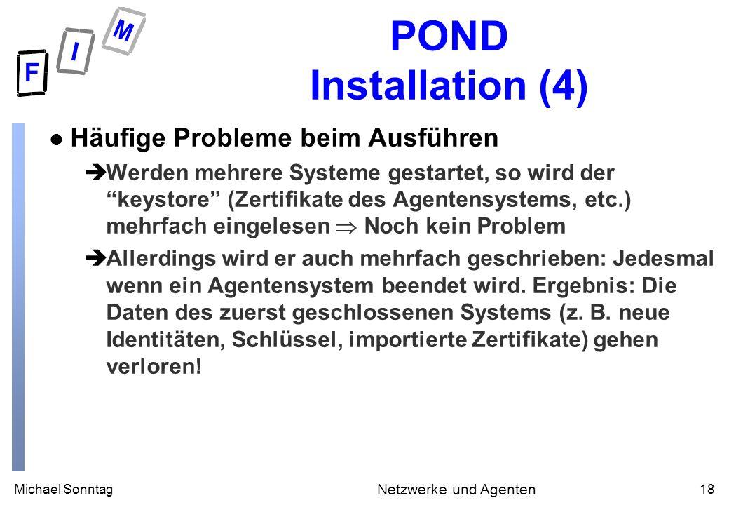 Michael Sonntag18 Netzwerke und Agenten POND Installation (4) l Häufige Probleme beim Ausführen èWerden mehrere Systeme gestartet, so wird der keystor