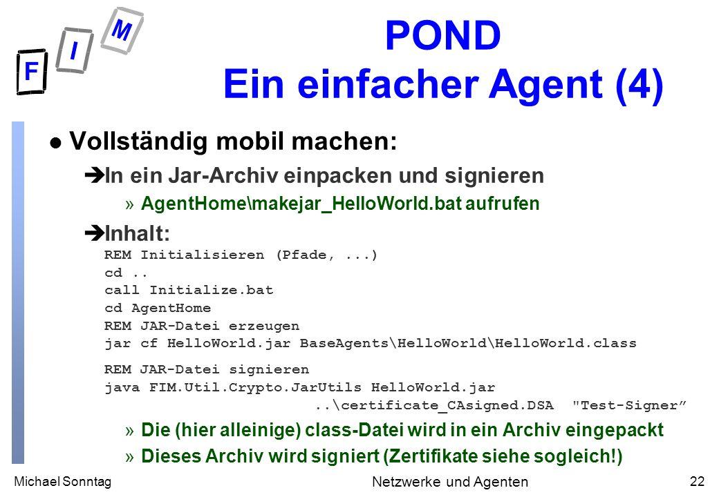 Michael Sonntag22 Netzwerke und Agenten POND Ein einfacher Agent (4) l Vollständig mobil machen: èIn ein Jar-Archiv einpacken und signieren »AgentHome