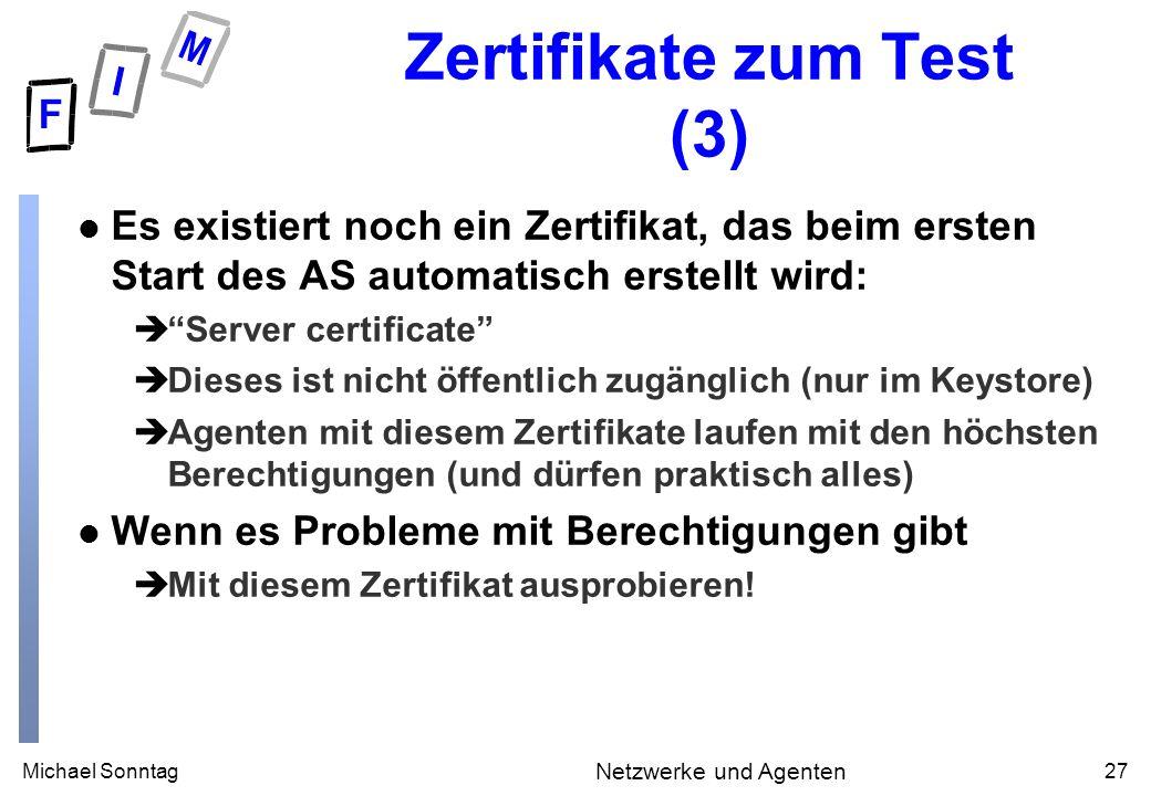 Michael Sonntag27 Netzwerke und Agenten Zertifikate zum Test (3) l Es existiert noch ein Zertifikat, das beim ersten Start des AS automatisch erstellt