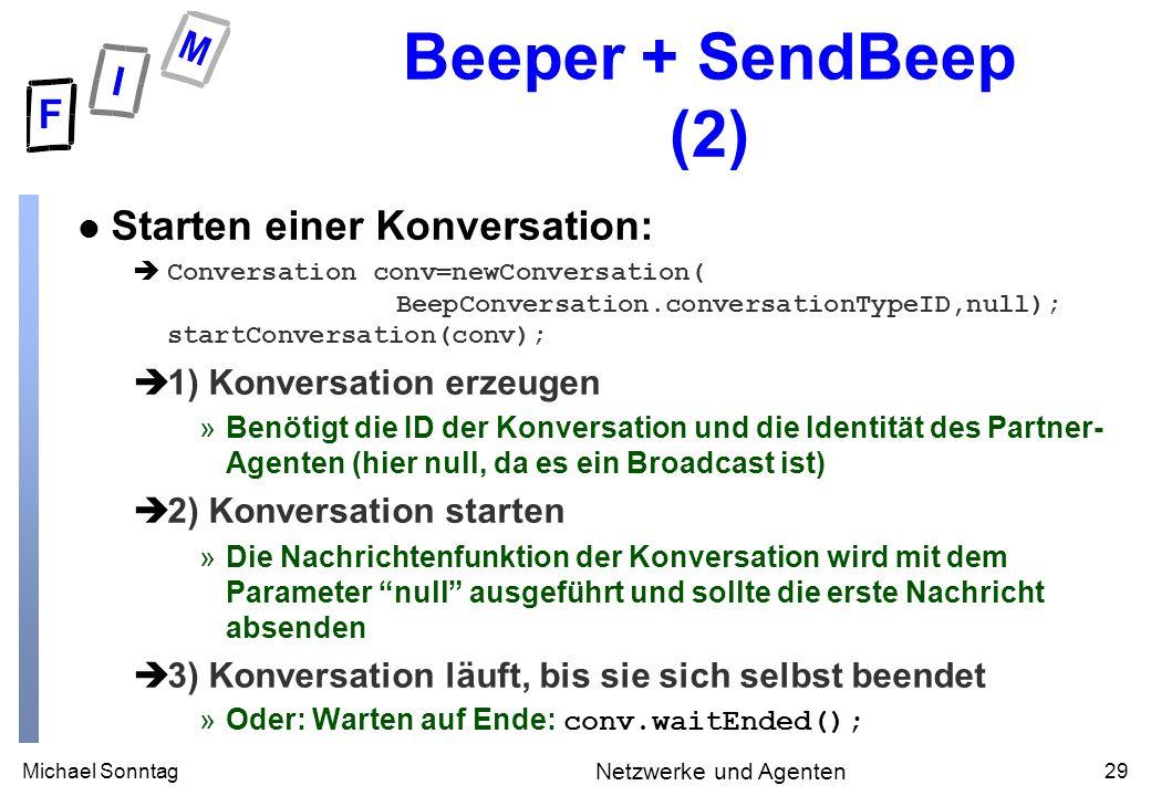 Michael Sonntag29 Netzwerke und Agenten Beeper + SendBeep (2) l Starten einer Konversation: èConversation conv=newConversation( BeepConversation.conve